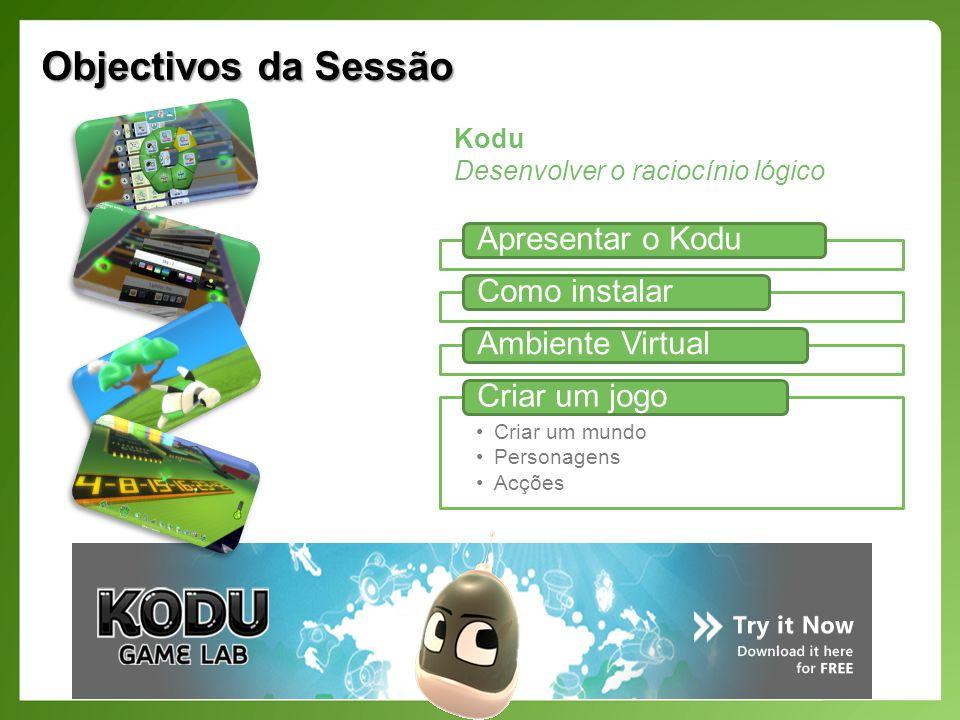 Objectivos da Sessão Apresentar o Kodu Como instalar Ambiente Virtual