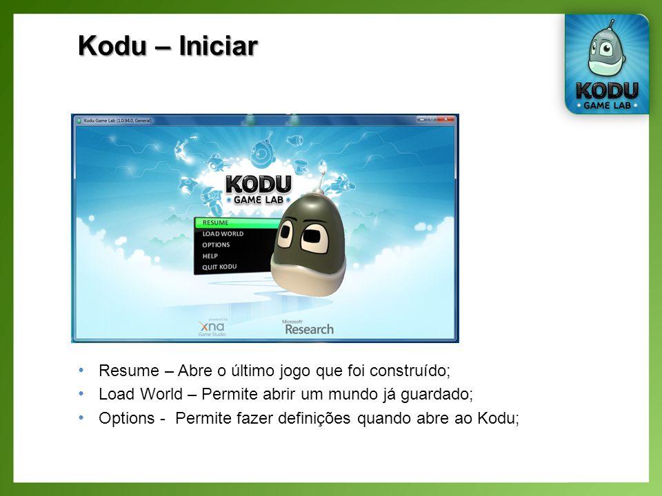 Kodu – Iniciar Resume – Abre o último jogo que foi construído;
