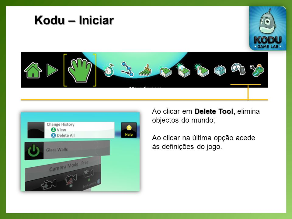 Kodu – Iniciar Ao clicar em Delete Tool, elimina objectos do mundo;