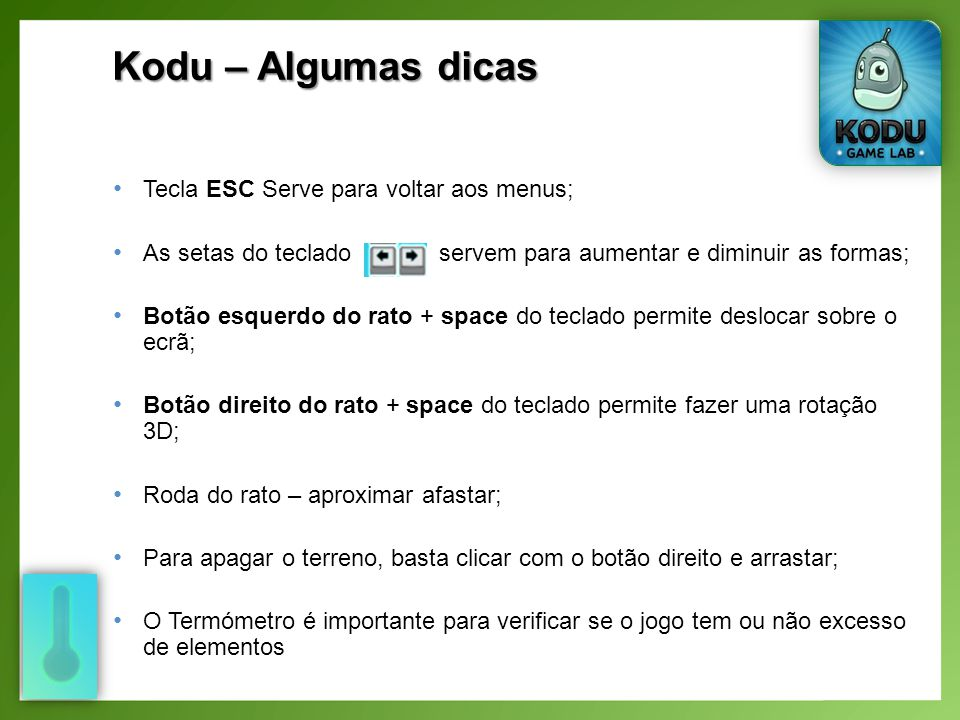 Kodu – Algumas dicas Tecla ESC Serve para voltar aos menus;