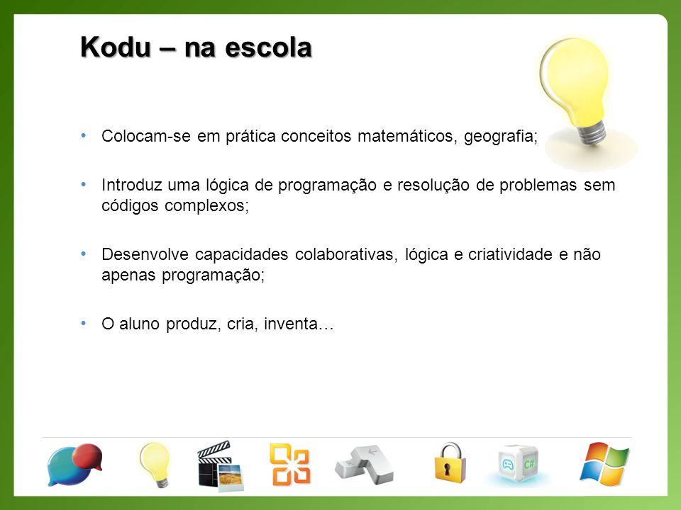Kodu – na escola Colocam-se em prática conceitos matemáticos, geografia;