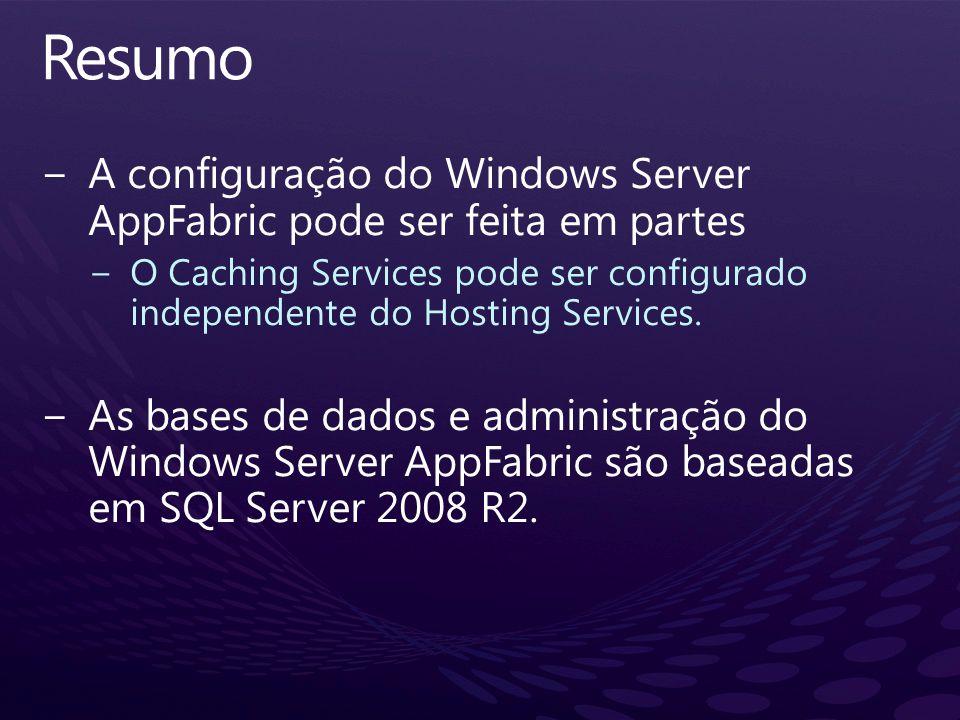 Resumo A configuração do Windows Server AppFabric pode ser feita em partes.