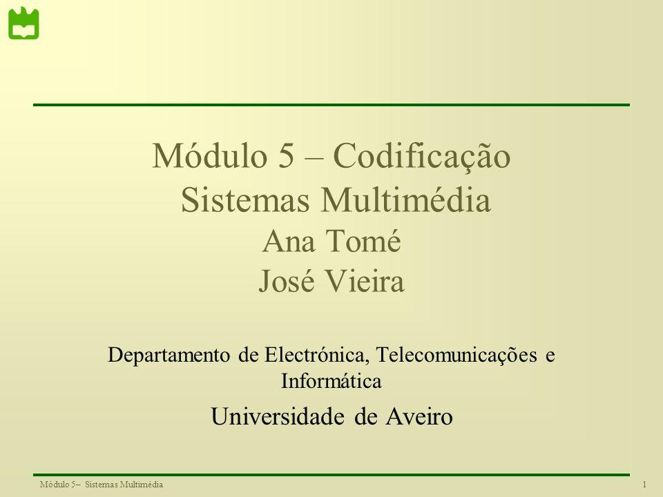 Módulo 5 – Codificação Sistemas Multimédia Ana Tomé José Vieira