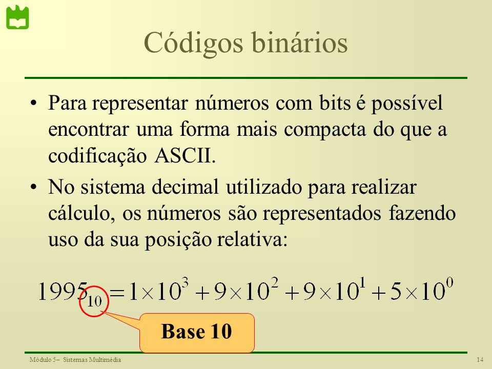 Códigos binários Para representar números com bits é possível encontrar uma forma mais compacta do que a codificação ASCII.