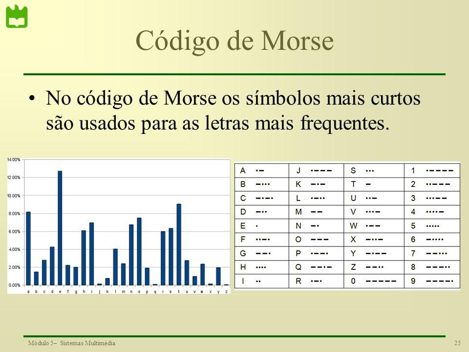 Código de Morse No código de Morse os símbolos mais curtos são usados para as letras mais frequentes.