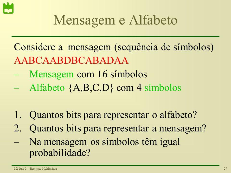 Mensagem e Alfabeto Considere a mensagem (sequência de símbolos)