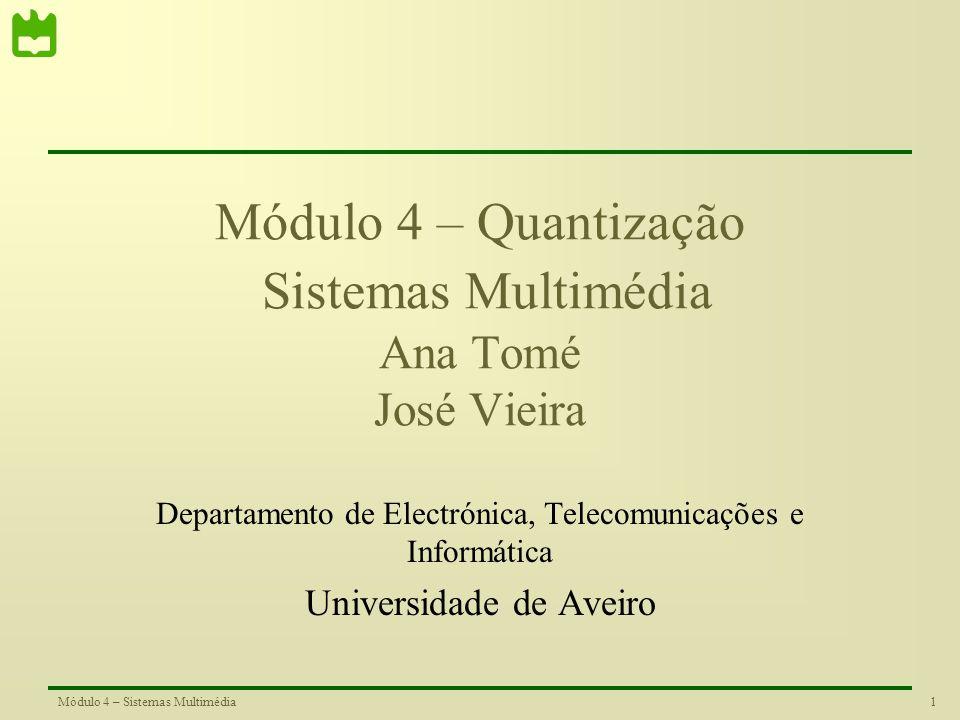 Módulo 4 – Quantização Sistemas Multimédia Ana Tomé José Vieira