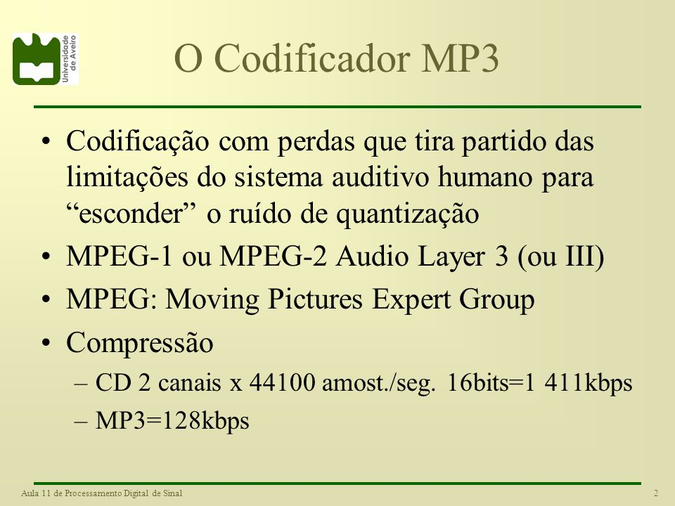 O Codificador MP3 Codificação com perdas que tira partido das limitações do sistema auditivo humano para esconder o ruído de quantização.