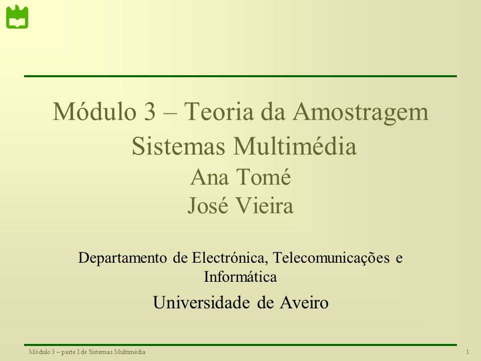 Módulo 3 – Teoria da Amostragem Sistemas Multimédia Ana Tomé José Vieira