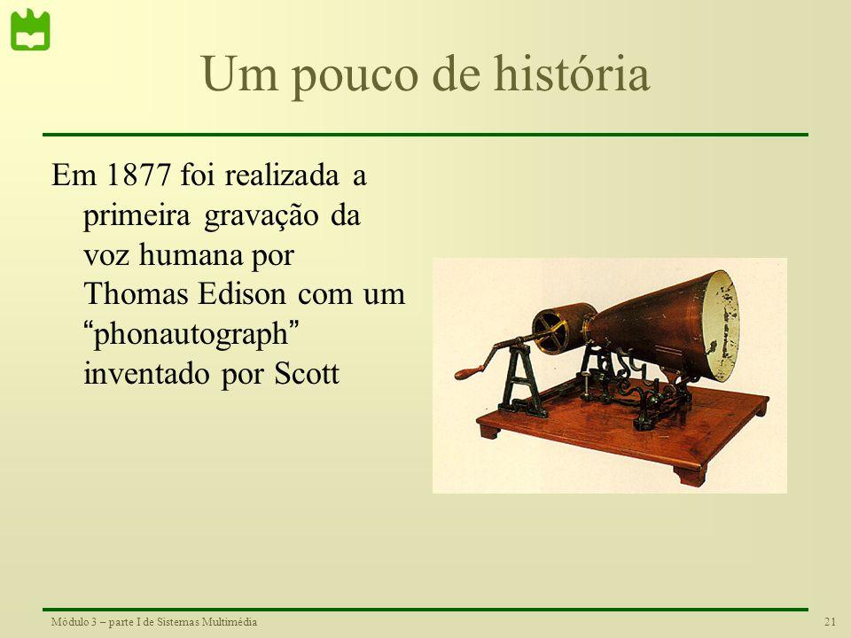 Um pouco de história Em 1877 foi realizada a primeira gravação da voz humana por Thomas Edison com um phonautograph inventado por Scott.