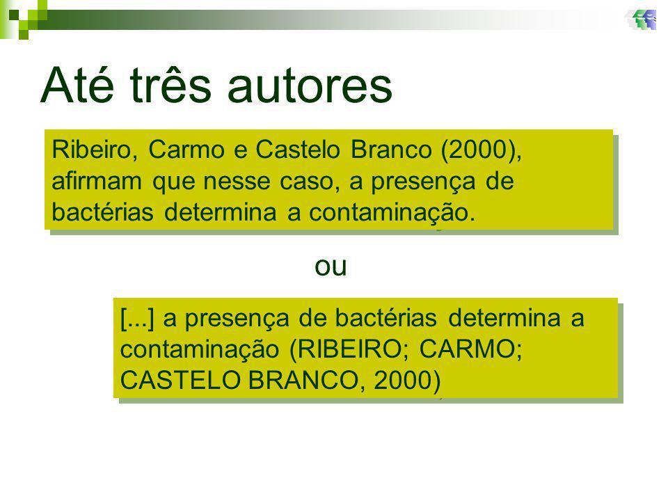 Até três autores Ribeiro, Carmo e Castelo Branco (2000), afirmam que nesse caso, a presença de bactérias determina a contaminação.
