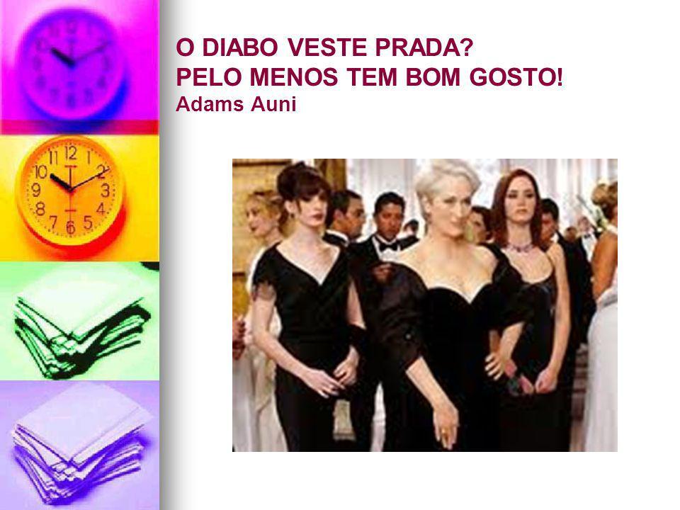 O DIABO VESTE PRADA PELO MENOS TEM BOM GOSTO! Adams Auni