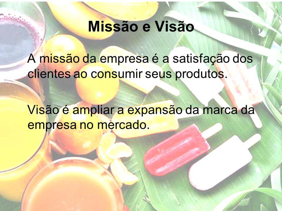 Missão e Visão A missão da empresa é a satisfação dos clientes ao consumir seus produtos.