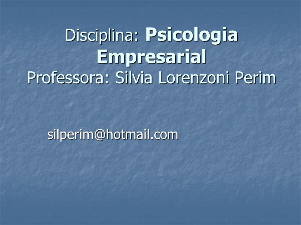 Disciplina: Psicologia Empresarial Professora: Silvia Lorenzoni Perim