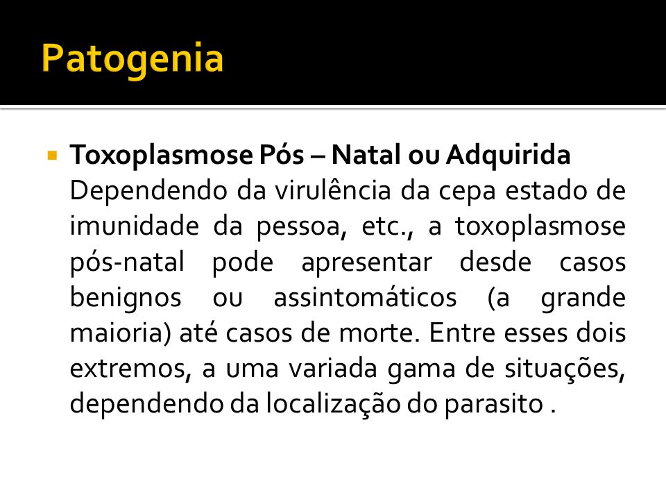 Patogenia Toxoplasmose Pós – Natal ou Adquirida