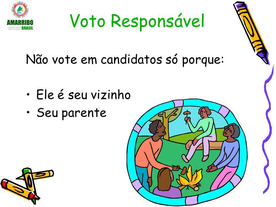 Voto Responsável Não vote em candidatos só porque: Ele é seu vizinho