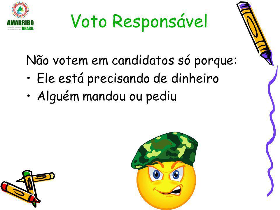 Voto Responsável Não votem em candidatos só porque: