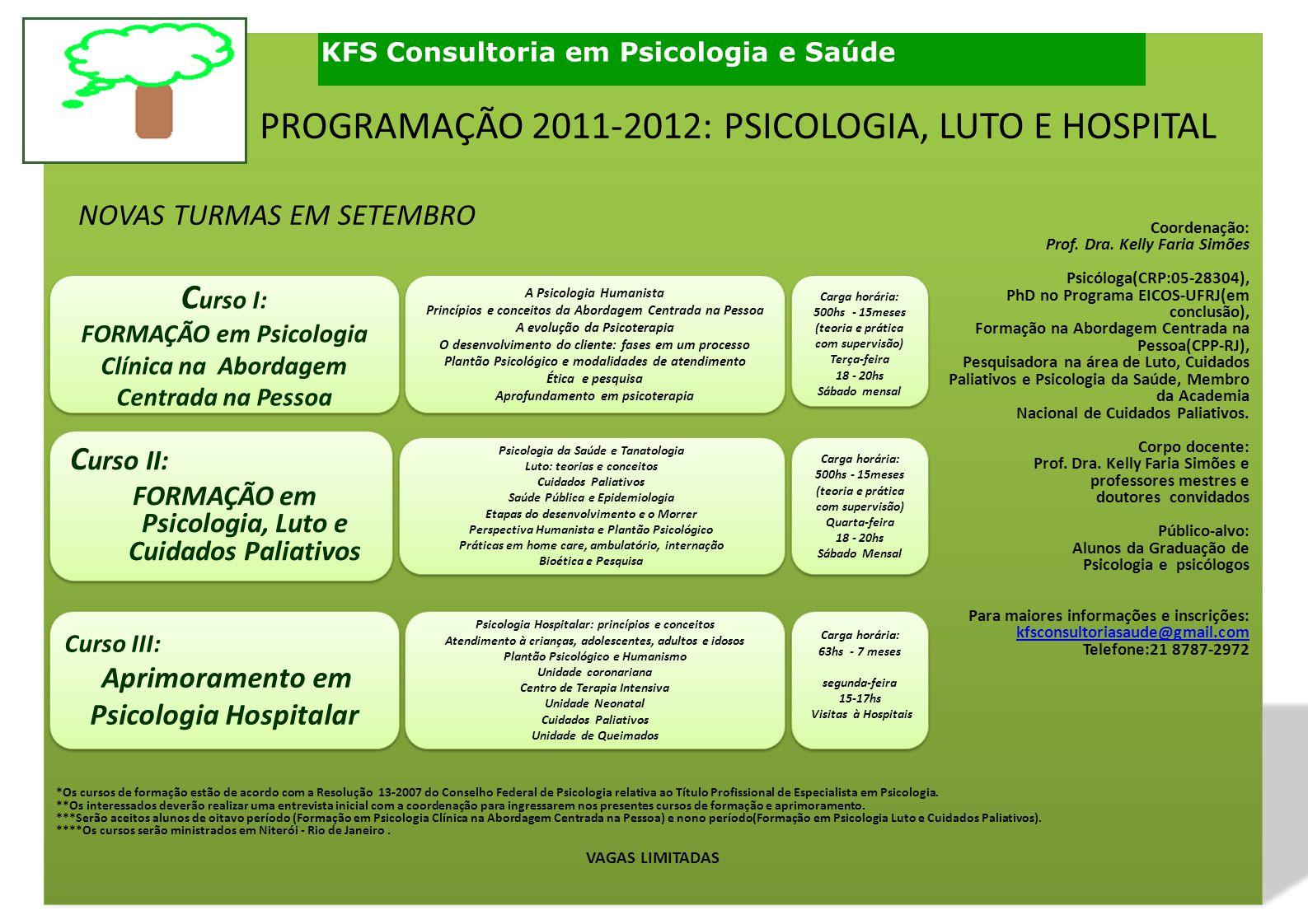 Coordenação: Prof. Dra. Kelly Faria Simões. Psicóloga(CRP:05-28304), PhD no Programa EICOS-UFRJ(em.