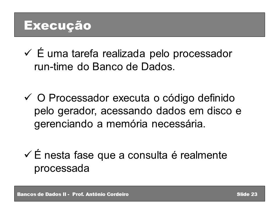 Execução O Modelo Relacional. É uma tarefa realizada pelo processador run-time do Banco de Dados.