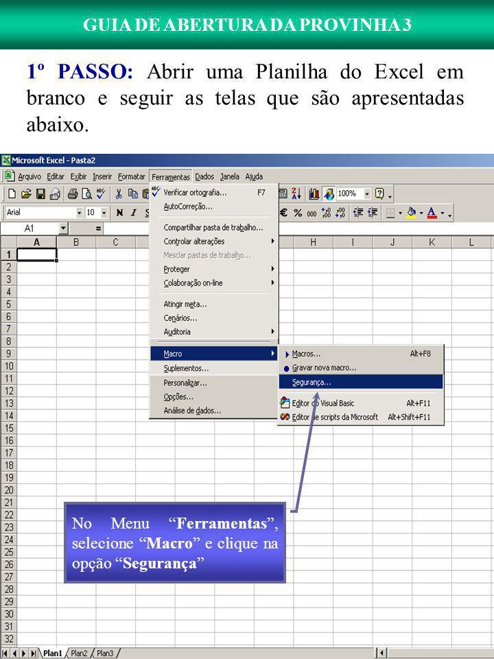 1º PASSO: Abrir uma Planilha do Excel em branco e seguir as telas que são apresentadas abaixo.