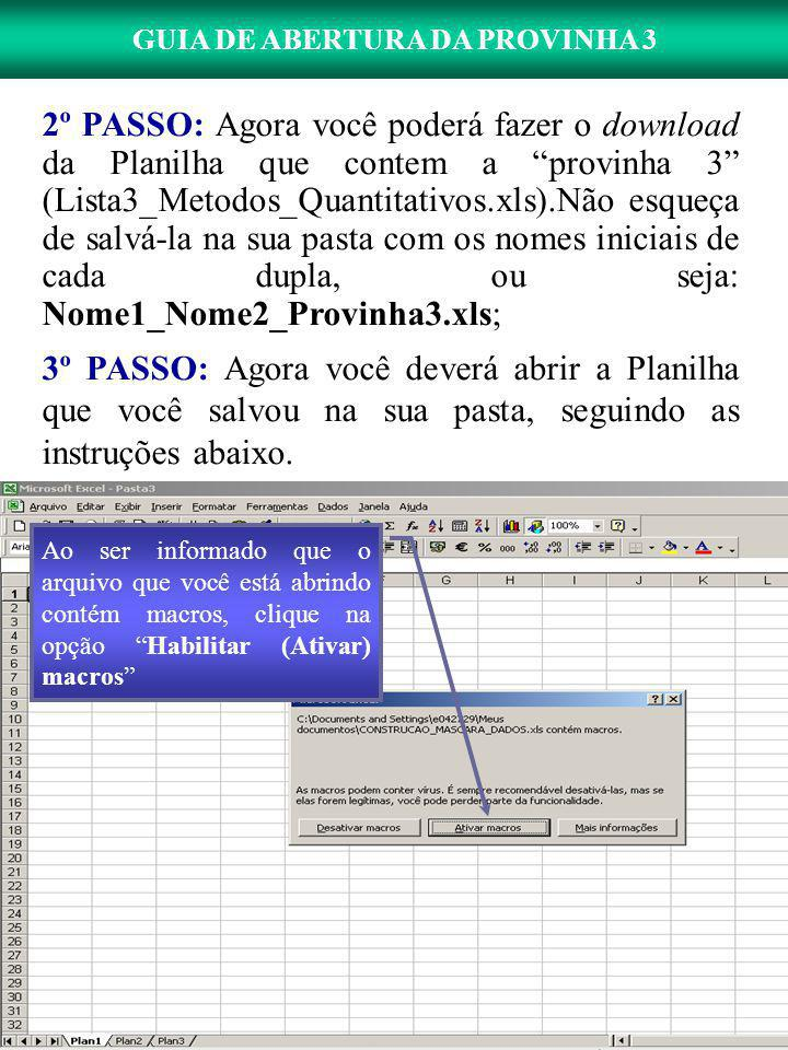 2º PASSO: Agora você poderá fazer o download da Planilha que contem a provinha 3 (Lista3_Metodos_Quantitativos.xls).Não esqueça de salvá-la na sua pasta com os nomes iniciais de cada dupla, ou seja: Nome1_Nome2_Provinha3.xls;
