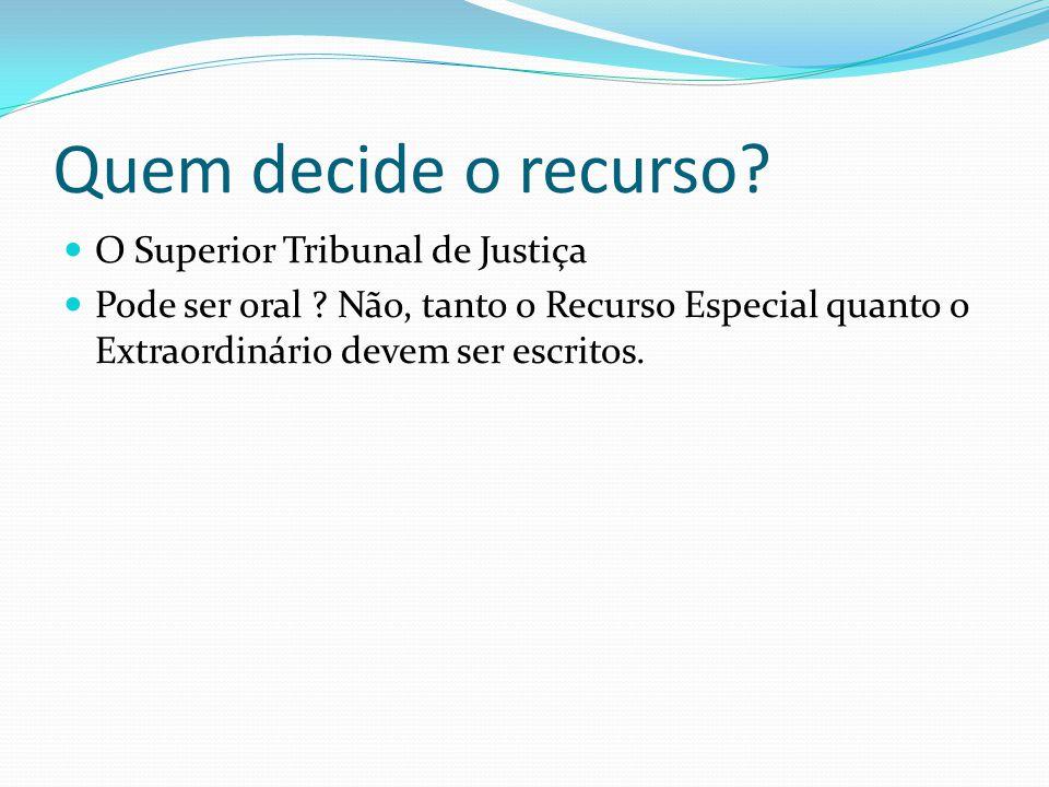Quem decide o recurso O Superior Tribunal de Justiça