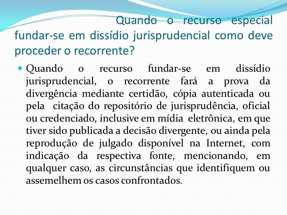 Quando o recurso especial fundar-se em dissídio jurisprudencial como deve proceder o recorrente
