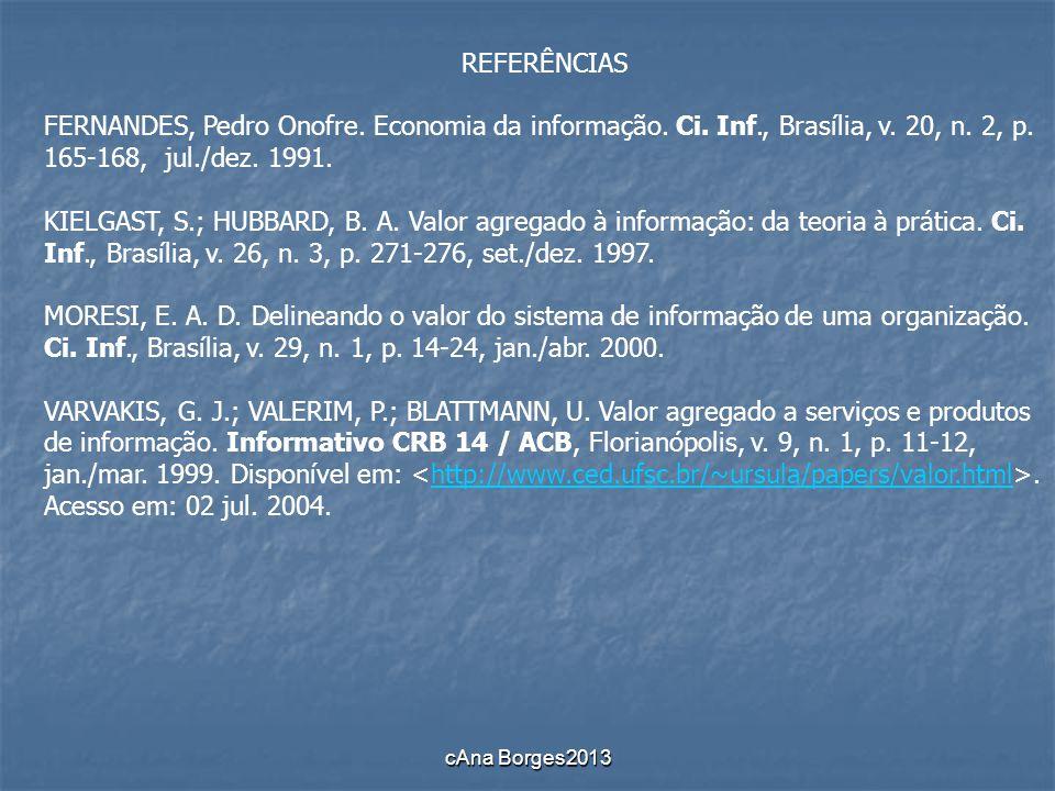 REFERÊNCIAS FERNANDES, Pedro Onofre. Economia da informação. Ci. Inf., Brasília, v. 20, n. 2, p. 165-168, jul./dez. 1991.