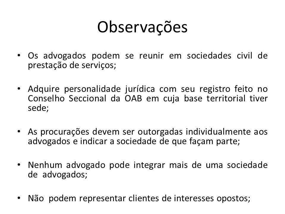 Observações Os advogados podem se reunir em sociedades civil de prestação de serviços;