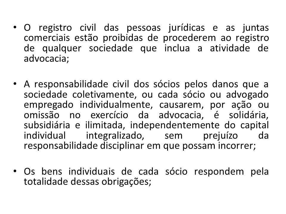 O registro civil das pessoas jurídicas e as juntas comerciais estão proibidas de procederem ao registro de qualquer sociedade que inclua a atividade de advocacia;