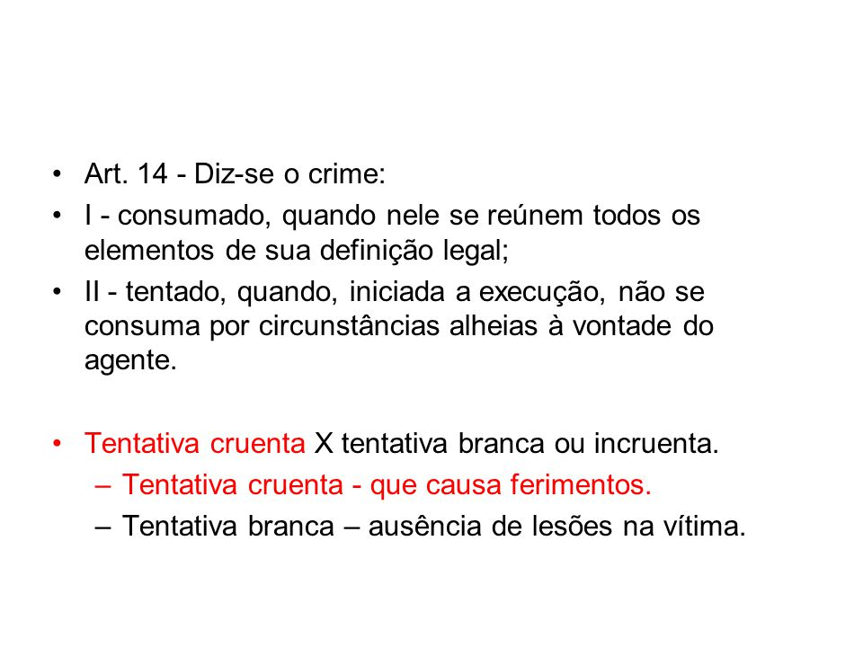 Art. 14 - Diz-se o crime: I - consumado, quando nele se reúnem todos os elementos de sua definição legal;