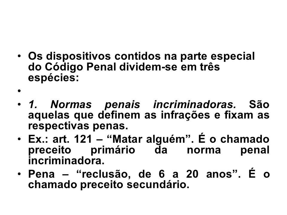 Os dispositivos contidos na parte especial do Código Penal dividem-se em três espécies: