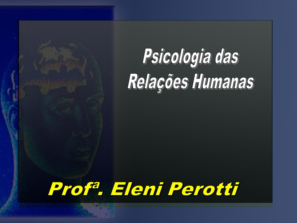 Psicologia das Relações Humanas Profª. Eleni Perotti