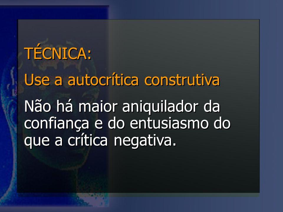 TÉCNICA: Use a autocrítica construtiva.