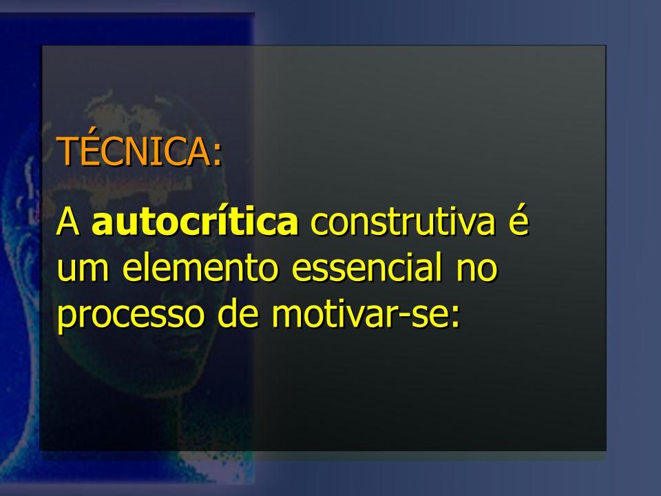 TÉCNICA: A autocrítica construtiva é um elemento essencial no processo de motivar-se: