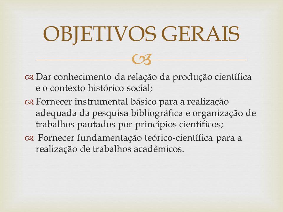 OBJETIVOS GERAIS Dar conhecimento da relação da produção científica e o contexto histórico social;