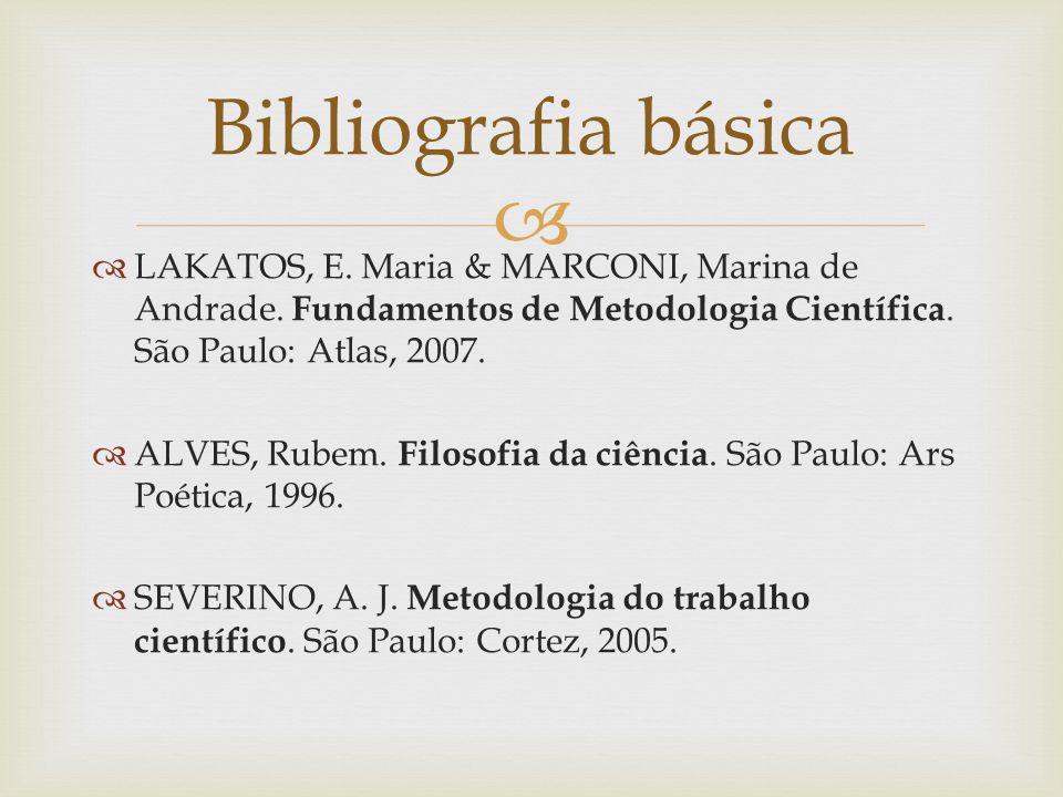 Bibliografia básica LAKATOS, E. Maria & MARCONI, Marina de Andrade. Fundamentos de Metodologia Científica. São Paulo: Atlas, 2007.