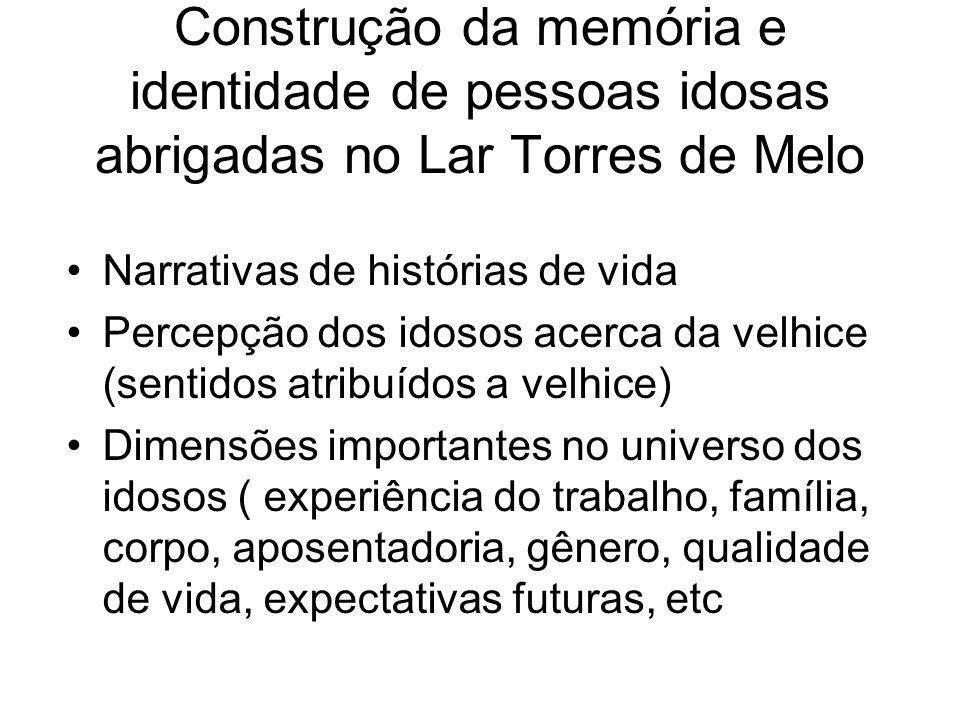 Construção da memória e identidade de pessoas idosas abrigadas no Lar Torres de Melo