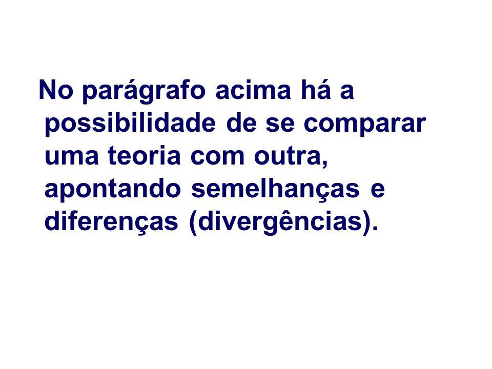 No parágrafo acima há a possibilidade de se comparar uma teoria com outra, apontando semelhanças e diferenças (divergências).
