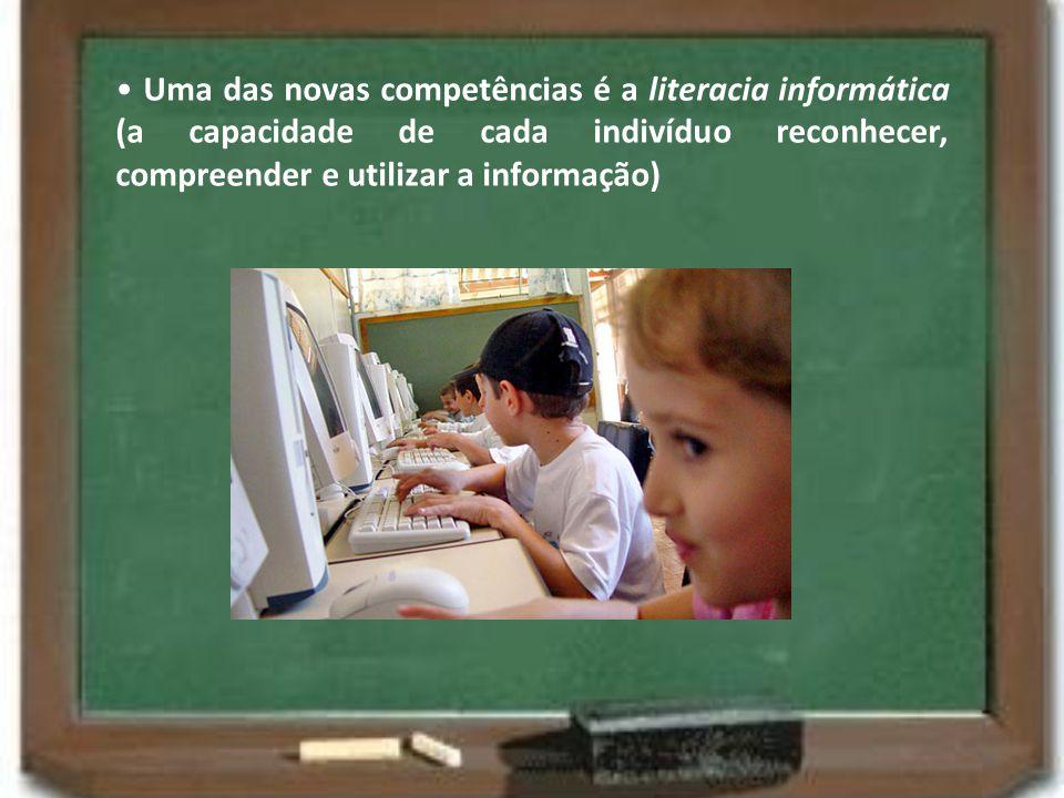 • Uma das novas competências é a literacia informática (a capacidade de cada indivíduo reconhecer, compreender e utilizar a informação)