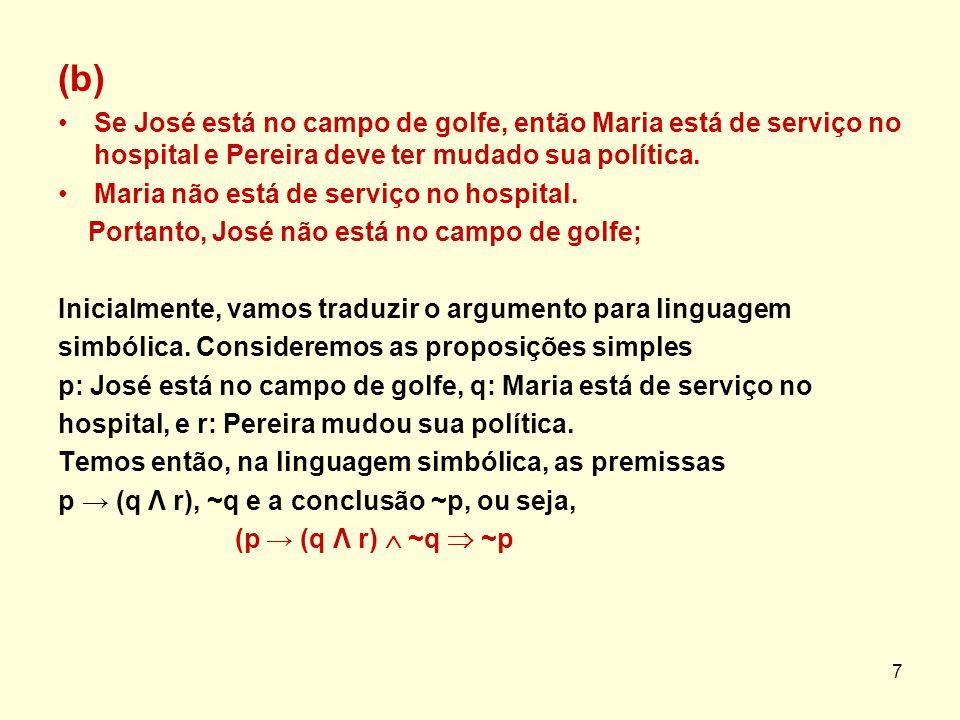 (b) Se José está no campo de golfe, então Maria está de serviço no hospital e Pereira deve ter mudado sua política.