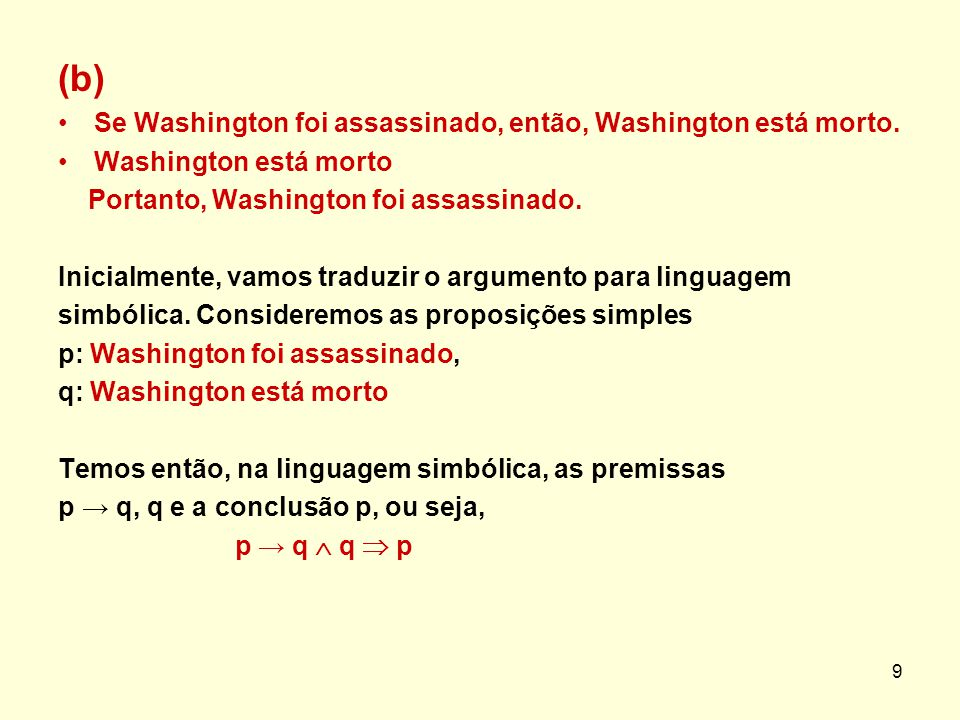 (b) Se Washington foi assassinado, então, Washington está morto.