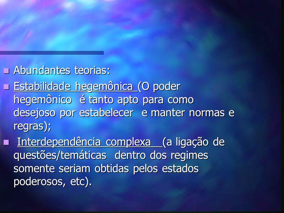 Abundantes teorias: Estabilidade hegemônica (O poder hegemônico é tanto apto para como desejoso por estabelecer e manter normas e regras);