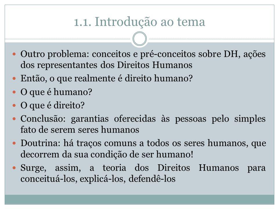 1.1. Introdução ao tema Outro problema: conceitos e pré-conceitos sobre DH, ações dos representantes dos Direitos Humanos.