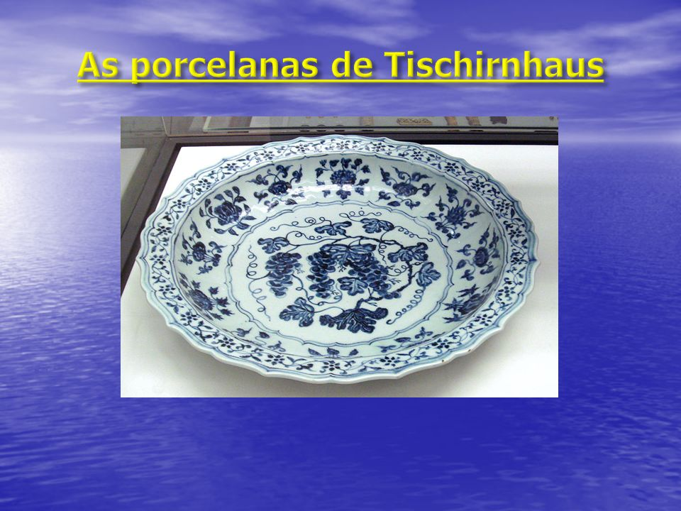 As porcelanas de Tischirnhaus