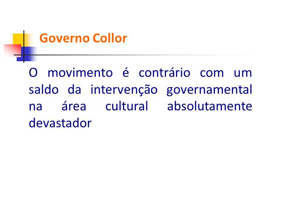 Governo Collor O movimento é contrário com um saldo da intervenção governamental na área cultural absolutamente devastador.