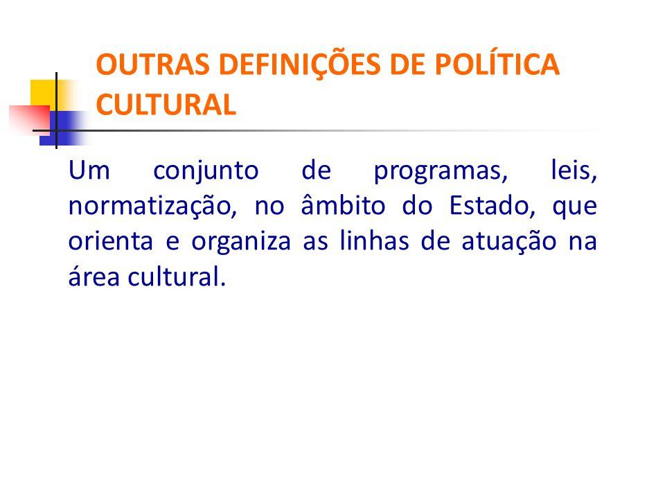 OUTRAS DEFINIÇÕES DE POLÍTICA CULTURAL