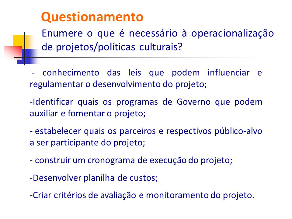 Questionamento Enumere o que é necessário à operacionalização de projetos/políticas culturais