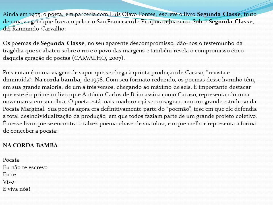 Ainda em 1975, o poeta, em parceria com Luis Olavo Fontes, escreve o livro Segunda Classe, fruto de uma viagem que fizeram pelo rio São Francisco de Pirapora a Juazeiro. Sobre Segunda Classe, diz Raimundo Carvalho: