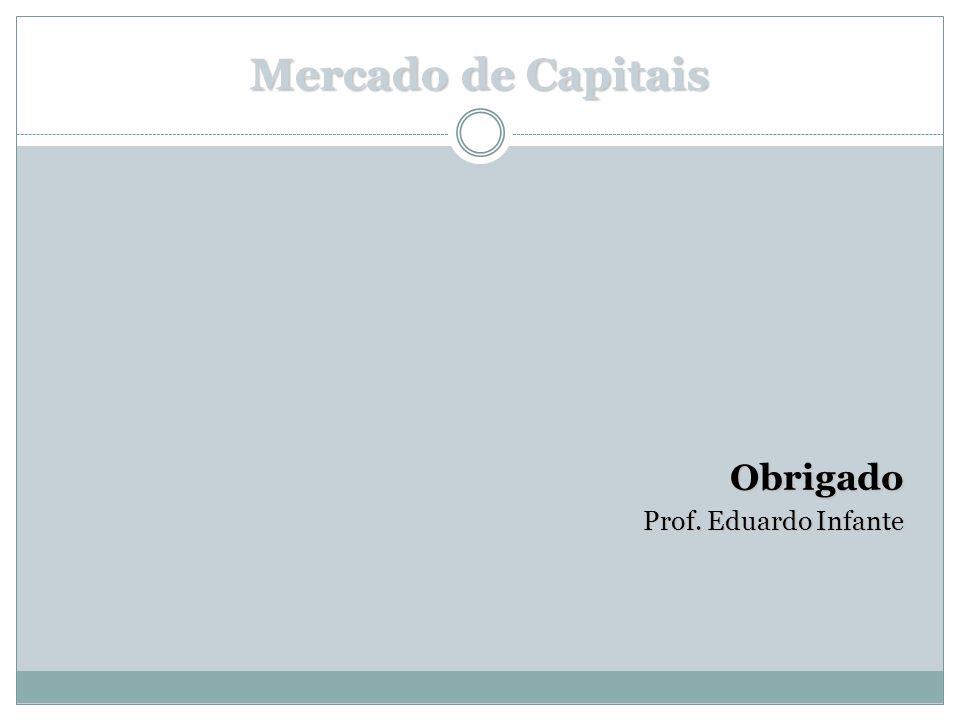 Mercado de Capitais Obrigado Prof. Eduardo Infante